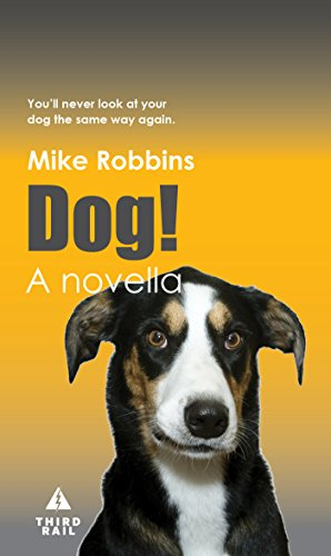 Book: Dog! - You'll Never Look At Your Dog the Same Way Again. by Mike Robbins