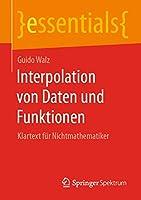 Interpolation von Daten und Funktionen: Klartext fuer Nichtmathematiker (essentials)