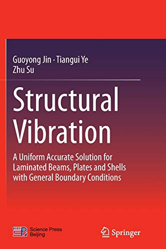 Structural Vibration: A Uniform Accurate Solution for Laminated Beams, Plates and Shells with General Boundary Conditions (Springer Series in Solid and Structural Mechanics)