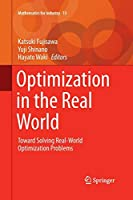 Optimization in the Real World: Toward Solving Real-World Optimization Problems (Mathematics for Industry)