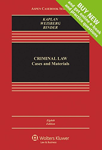 Compare Textbook Prices for Criminal Law: Cases and Materials [Connected Casebook] Aspen Casebook 8 Edition ISBN 9781454868217 by John Kaplan,Robert Weisberg,Guyora Binder