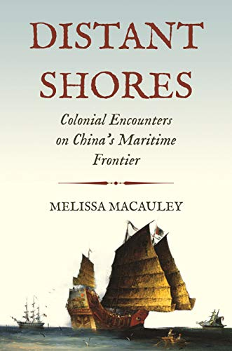 Compare Textbook Prices for Distant Shores: Colonial Encounters on China's Maritime Frontier Histories of Economic Life, 26  ISBN 9780691213484 by Macauley, Professor Melissa