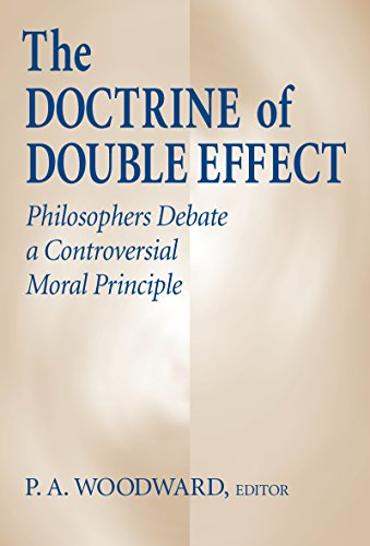 Doctrine of Double Effect, The: Philosophers Debate a Controversial Moral Principle