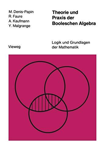 Logik und Grundlagen der Mathematik, Bd.15: Theorie und Praxis der Booleschen Algebra