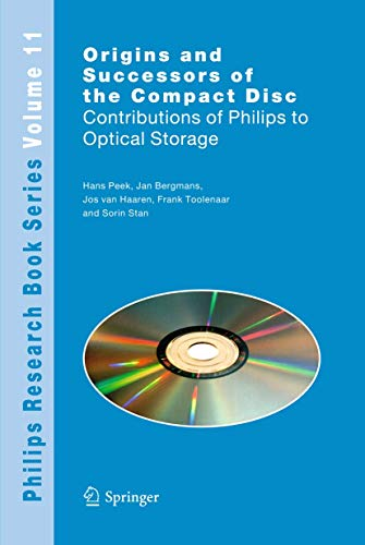Origins and Successors of the Compact Disc: Contributions of Philips to Optical Storage (Philips Research Book Series (11), Band 11)