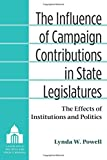 The Influence of Campaign Contributions in State Legislatures: The Effects of Institutions and Politics (Legislative Politics And Policy Making)
