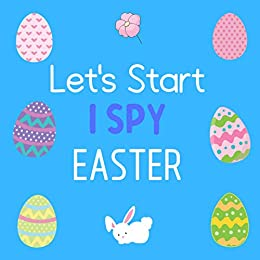Let's Start I Spy Easter: Perfect Game Book for 2-5 Year Old's (Easter Day Activity Book) Fun & Interactive Picture Book for Preschoolers & Toddlers by [Smart Kids Planet]