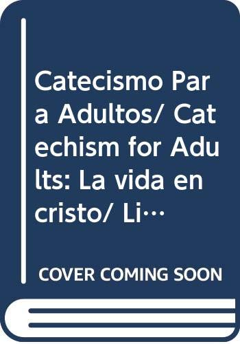 Catecismo Para Adultos/ Catechism for Adults: La vida en cristo/ Life in Christ (Spanish Edition)