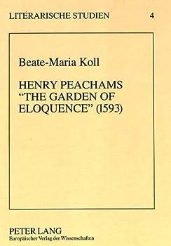 Henry Peachams -The Garden of Eloquence- (1593): Historisch-Kritische Einleitung, Transkription Und Kommentar