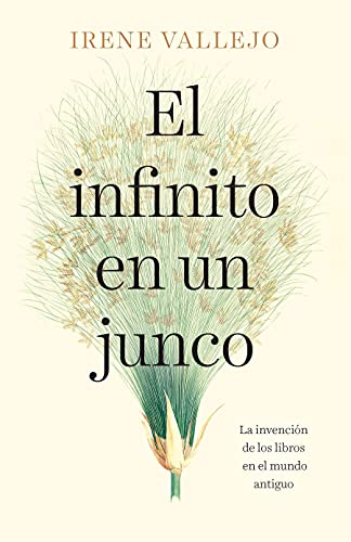 El infinito en un junco / Infinityin a Reed: The Invention of Books in the Ancie nt World (Spanish Edition)