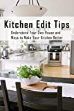 Kitchen Edit Tips: Understand Your Own House And Ways To Make Your Kitchen Better: Kitchen Decor (English Edition)