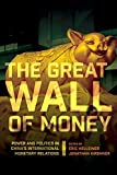 The Great Wall of Money: Power and Politics in China's International Monetary Relations (Cornell Studies in Money)