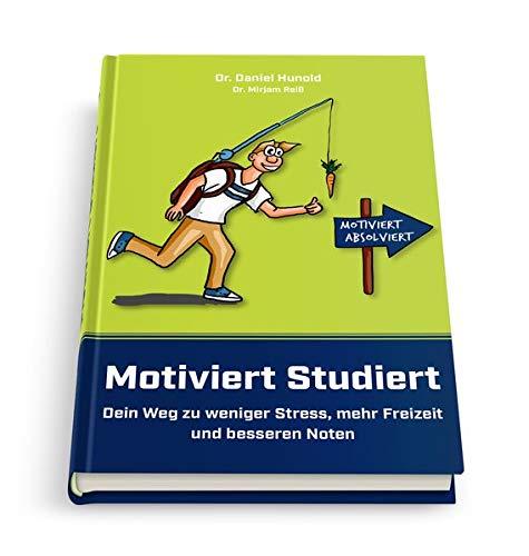 Motiviert Studiert - Dein Weg zu weniger Stress, mehr Freizeit und besseren Noten: Clever das Lernen lernen mit den genialsten Lerntechniken und Lernstrategien der Welt