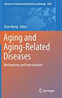 Aging and Aging-Related Diseases: Mechanisms and Interventions (Advances in Experimental Medicine and Biology (1086))