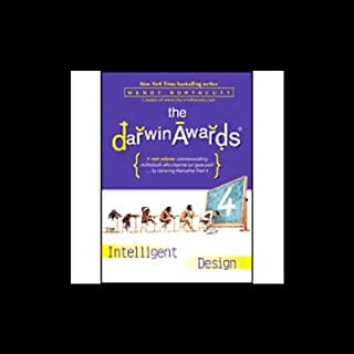 The Darwin Awards 4     Intelligent Design              By:                                                                                                                                 Wendy Northcutt,                                                                                        Christopher M. Kelly                               Narrated by:                                                                                                                                 Julie Schaller,                                                                                        Patrick Lawlor                      Length: 3 hrs and 51 mins     28 ratings     Overall 3.8