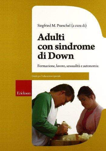 Adulti con sindrome di Down. Formazione, lavoro, sessualità e autonomia