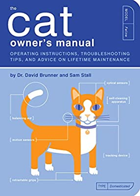 The Cat Owner's Manual: Operating Instructions, Troubleshooting Tips, and Advice on Lifetime Maintenance (Owner's and Instruction Manual Book 3)