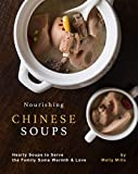 Nourishing Chinese Soups: Hearty Soups to Serve the Family Some Warmth & Love