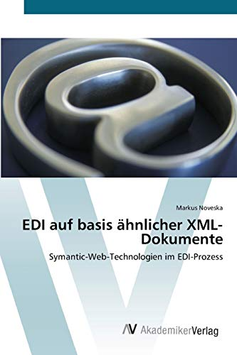 EDI auf basis ähnlicher XML-Dokumente: Symantic-Web-Technologien im EDI-Prozess