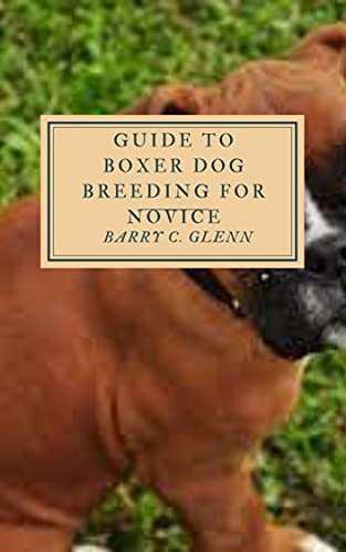 Guide to Boxer Dog Breeding For Novice: Dog evolved from the gray wolf into more than 400 distinct breeds (English Edition)