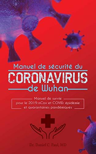 Manuel de sécurité du corona-virus de Wuhan: Manuel de survie pour le 2019-nCov et COVID: épidémie et quarantaines pandémiques