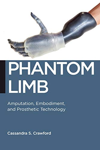 Compare Textbook Prices for Phantom Limb: Amputation, Embodiment, and Prosthetic Technology Biopolitics, 16  ISBN 9780814760123 by Crawford, Cassandra S.