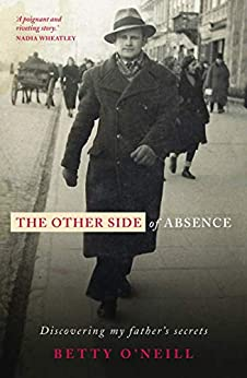 The Other Side of Absence: Discovering My Father's Secrets by [Betty O'Neill]