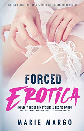 Forced Erotica: Explicit Short Sex Stories & Erotic Daddy: Adult Taboo Menage Rough Men Threesome Lesbian Gay Sexy Wife (Reverse Harem, Forbidden Naughty Virgin, Stepdaddy Romance)