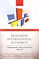 Measuring International Authority: A Postfunctionalist Theory of Governance (Transformations in Governance)