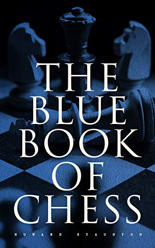 The Blue Book of Chess: Fundamentals of the Game and an Analysis of All the Recognized Openings (English Edition)