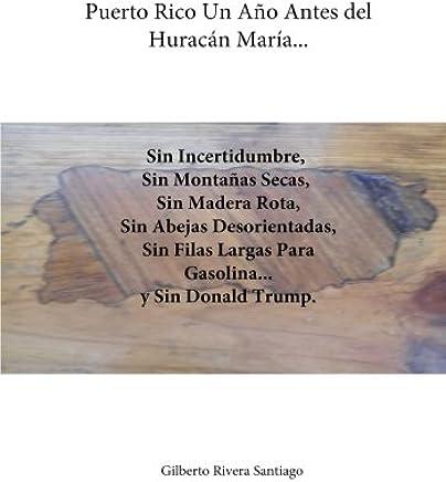 Puerto Rico Un Ano Antes del Huracan Maria...: Sin Incertidumbre Sin Filas