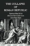 The Collapse Of Roman Republic: Triumvirate Of Rome The First, Julius Caesar, Marcus Licinius Crassus, Gnaeus Pompey Magnus: Julius Caesar