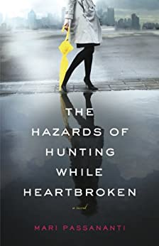 The Hazards of Hunting While Heartbroken by [Mari Passananti]