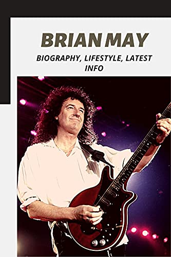 Brian May: Biography, Lifestyle, Latest Info (English Edition)
