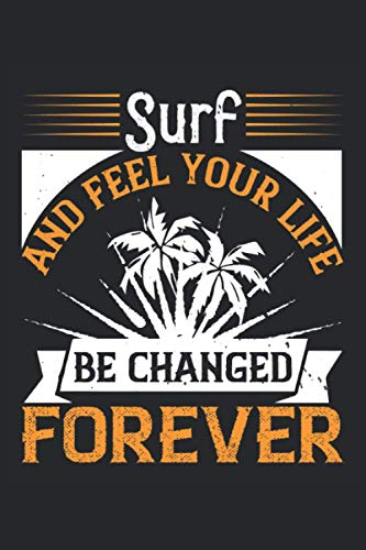 Surf and feel like your life be changed forever: Blank Lined Notebook Journal ToDo Exercise Book or Diary (6' x 9' inch) with 120 pages