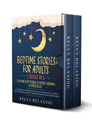 BEDTIME STORIES FOR ADULTS: 2 BOOKS IN 1 RELAXING SLEEP STORIES TO REDUCE INSOMNIA & STRESS RELIEF A complete compendium to help adults fall asleep and ... deep sleep meditation (English Edition)