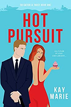 Hot Pursuit (To Catch a Thief Book 1) by [Kay Marie]
