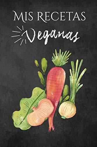Mis recetas veganas: Cuaderno para recetas de cocina - Recetario de cocina en blanco - Libreta para recetas de cocina (Cuadernos Recetas)