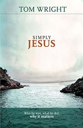 Simply Jesus - Who He Was, What He Did, Why it Matters by Tom Wright(2011-11-18)