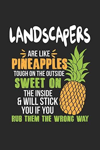 Landscapers Are Like Pineapples. Tough On The Outside Sweet On The Inside: Landschaftsgärtner Ananas Notizbuch / Tagebuch / Heft mit Punkteraster ... Journal, Planer für Termine oder To-Do-Liste.