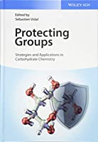 Protecting Groups: Strategies and Applications in Carbohydrate Chemistry