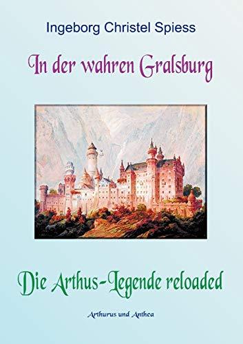 In der wahren Gralsburg - Die Arthus-Legende reloaded: Arthurus und Anthea