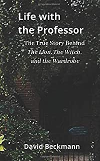 Life with the Professor: The True Story Behind The Lion, The Witch, and the Wardrobe