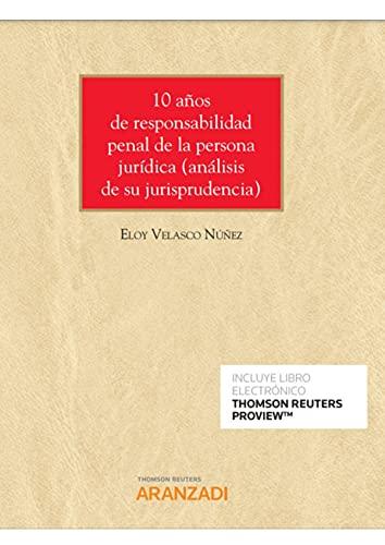 10 años de responsabilidad penal de la persona jurídica (Papel + e-book): Análisis de la jurisprudencia de juzgados, audiencias y Tribunal Supremo (Monografía)