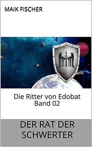Der Rat der Schwerter: Die Ritter von Edobat Band 02