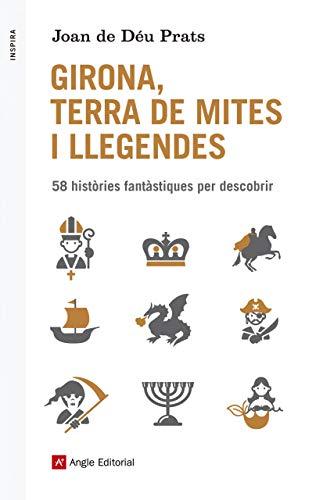 Girona, Terra De Mites I Llegendes: 58 històries fantàstiques per descobrir: 50 (Inspira)