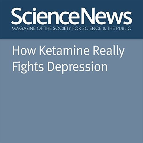 How Ketamine Really Fights Depression audiobook cover art
