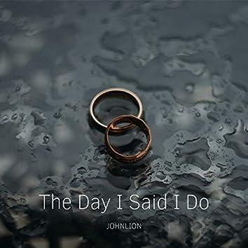 The Day I Said I Do