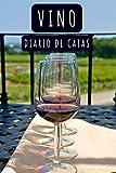 Vino - Diario De Catas: Lleva Un Seguimiento De Los Vinos Que Pruebes Y Anota Todos Los Detalles En Las 120 Plantillas Prediseñadas Para Ello