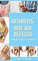 Arthritis-Diaet Auf Deutsch/ Arthritis Diet In German: Entzuendungshemmende Diaet zur Linderung von Arthritis-Schmerzen